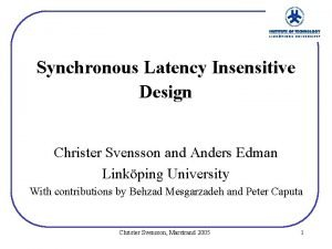 Synchronous Latency Insensitive Design Christer Svensson and Anders