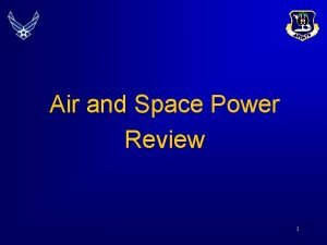Air and Space Power Review 1 Overview Air