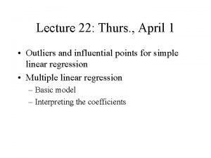 Lecture 22 Thurs April 1 Outliers and influential
