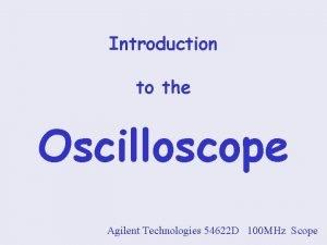 Introduction to the Oscilloscope Agilent Technologies 54622 D