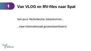 1 Van VLOG en MVfiles naar Spat Van