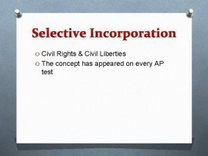 Selective Incorporation O Civil Rights Civil Liberties O