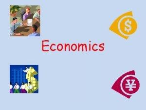 Economics What can Economics give you Economics helps