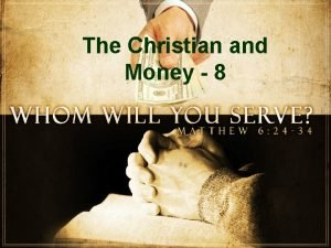The Christian and Money 8 The Christian and