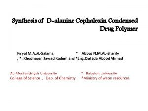 Synthesis of Dalanine Cephalexin Condensed Drug Polymer Firyal