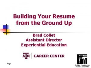 Building Your Resume from the Ground Up Brad