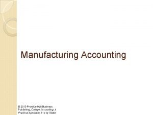 Manufacturing Accounting 2010 Prentice Hall Business Publishing College