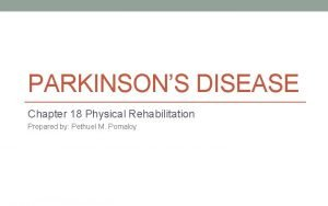 PARKINSONS DISEASE Chapter 18 Physical Rehabilitation Prepared by
