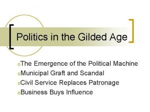 Politics in the Gilded Age o The Emergence