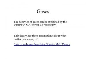 Gases The behavior of gases can be explained