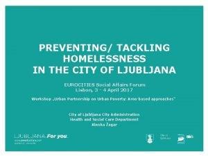 PREVENTING TACKLING HOMELESSNESS IN THE CITY OF LJUBLJANA