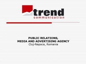 PUBLIC RELATIONS MEDIA AND ADVERTISING AGENCY ClujNapoca Romania