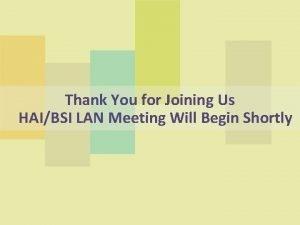 Thank You for Joining Us HAIBSI LAN Meeting