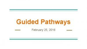 Guided Pathways February 25 2016 What Are We