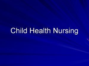Child Health Nursing Perspectives of child health nursing