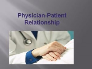 PhysicianPatient Relationship I PhysicianPatient Relationship Physicians have many