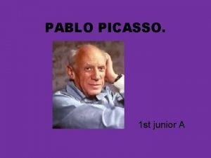 PABLO PICASSO 1 st junior A PABLO PICASSO