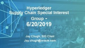 Hyperledger Supply Chain Special Interest Group 6202019 Jay