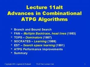 Lecture 11 alt Advances in Combinational ATPG Algorithms