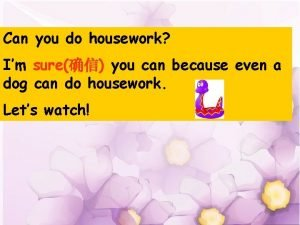 Can you do housework Im sure you can