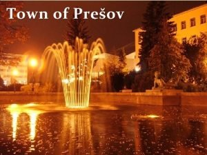 Town of Preov In our town we have