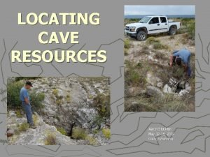 LOCATING CAVE RESOURCES Aaron Stockton May 12 16