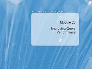 Module 20 Improving Query Performance Module Overview Factors