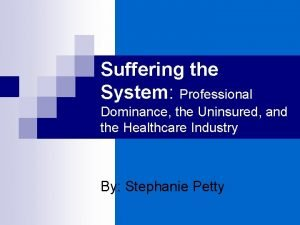 Suffering the System Professional Dominance the Uninsured and