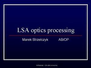 LSA optics processing Marek Strzelczyk M Strzelczyk LSA