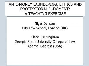 ANTIMONEY LAUNDERING ETHICS AND PROFESSIONAL JUDGMENT A TEACHING