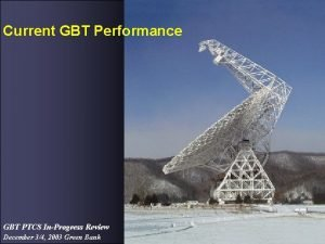 Current GBT Performance GBT PTCS InProgress Review December