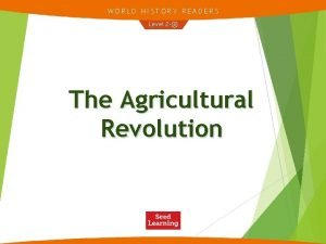 WORLD HISTORY READERS Level 2 The Agricultural Revolution