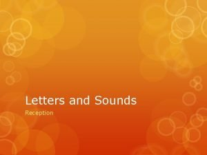 Letters and Sounds Reception From a very early