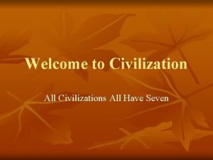 Welcome to Civilization All Civilizations All Have Seven