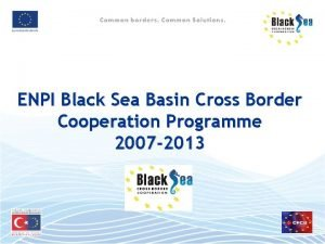 ENPI Black Sea Basin Cross Border Cooperation Programme
