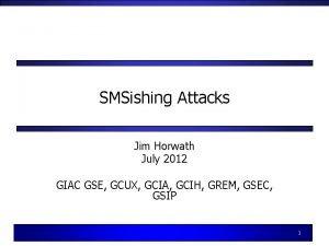 SMSishing Attacks Jim Horwath July 2012 GIAC GSE