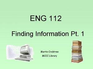 ENG 112 Finding Information Pt 1 Martin Crabtree