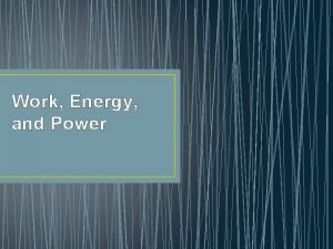 Work Energy and Power What is energy Energy