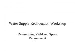 Water Supply Reallocation Workshop Determining Yield and Space
