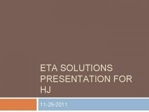 ETA SOLUTIONS PRESENTATION FOR HJ 11 29 2011