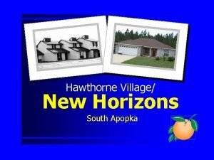 Hawthorne Village New Horizons South Apopka Presentation Outline