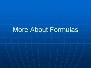 More About Formulas Formulas n n Tell the