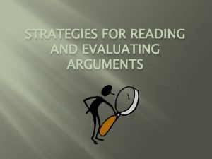 STRATEGIES FOR READING AND EVALUATING ARGUMENTS Strategies for