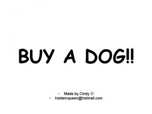 BUY A DOG Made by Cindy holdemqueenhotmail com