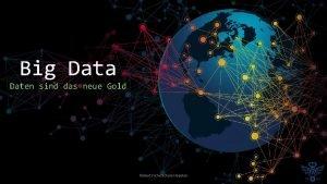 Big Data Daten sind das neue Gold Hbertssche