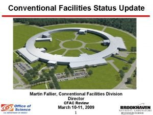 Conventional Facilities Status Update Martin Fallier Conventional Facilities