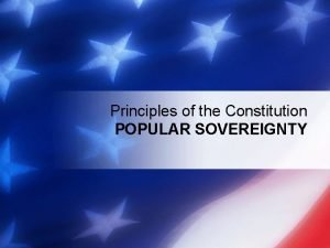 Principles of the Constitution POPULAR SOVEREIGNTY Our Purpose