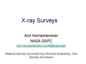 Xray Surveys Ann Hornschemeier NASA GSFC Ann Hornschemeier