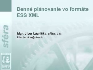 Denn plnovanie vo formte ESS XML Mgr Libor
