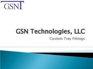 GSN Technologies LLC Custom Tray Fittings SETTING UP